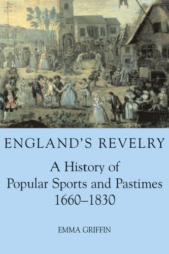 Cover of England's Revelry - A History of Popular Sports & Pastimes 1660-1830